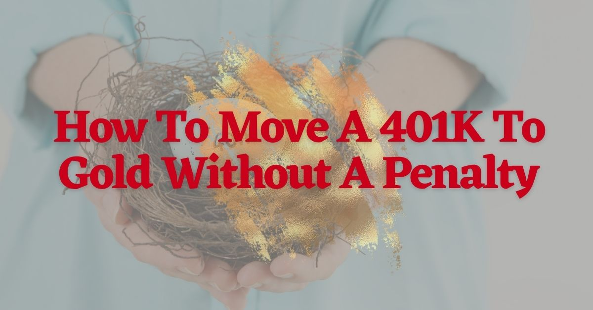 How To Move A 401K To Gold Without A Penalty