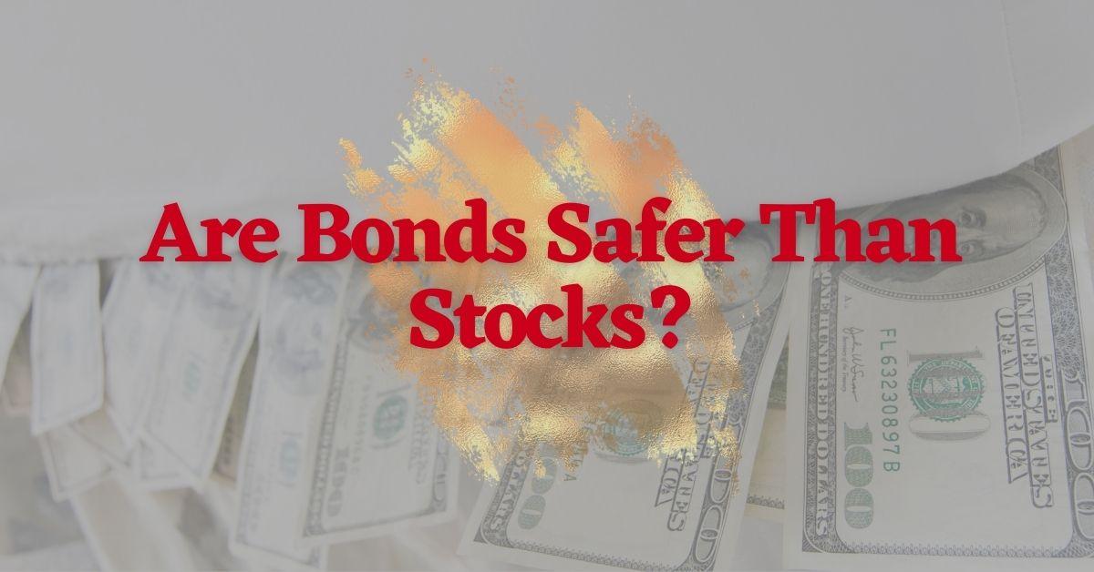 Are Bonds Safer Than Stocks?