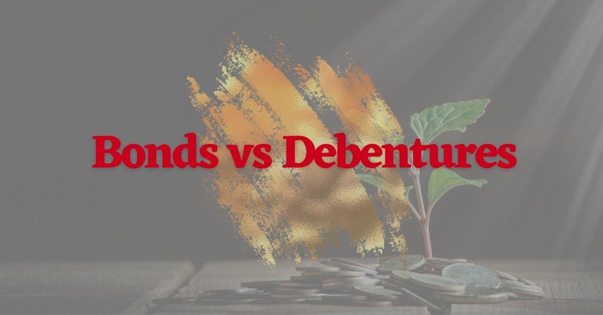 Bonds vs Debentures