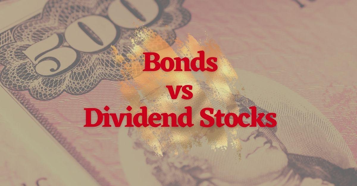 Bonds vs Dividend StocksBonds vs Dividend Stock
