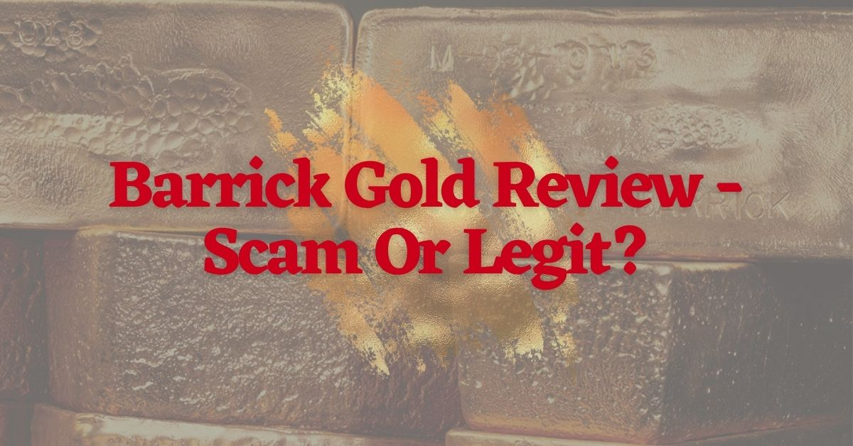 Barrick Gold Review - Scam Or Legit?
