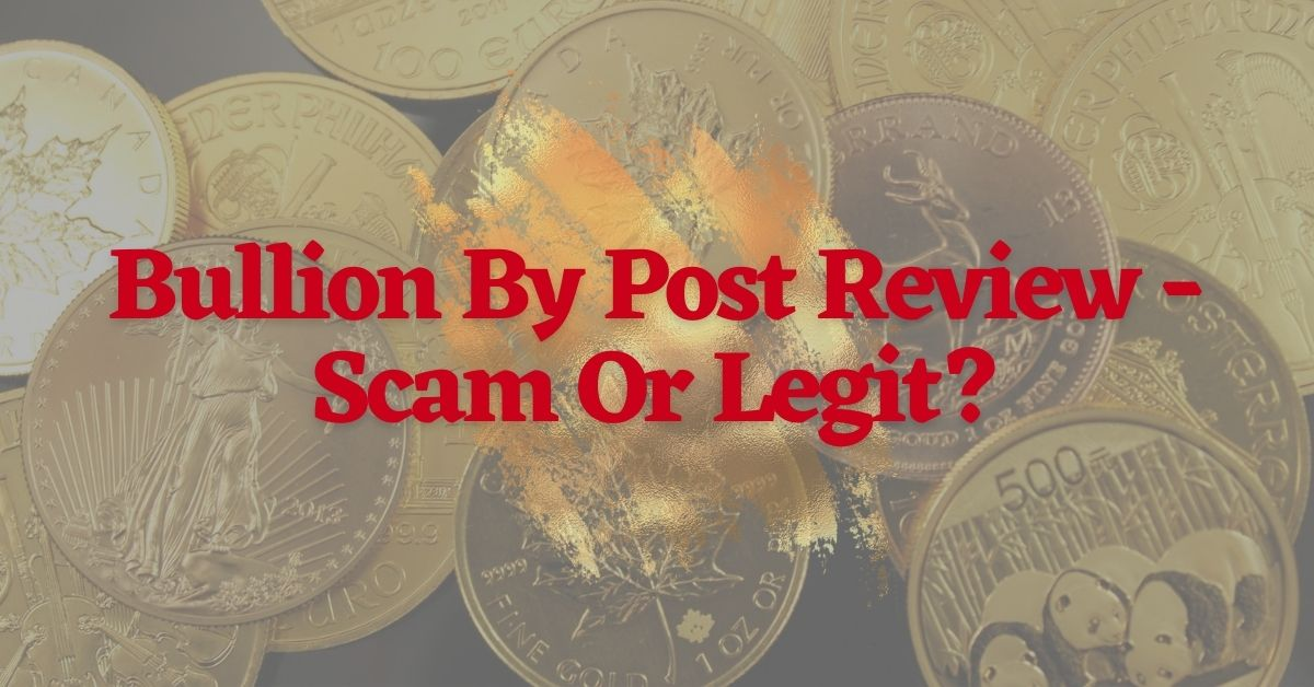 Bullion By Post Review – Scam Or Legit?