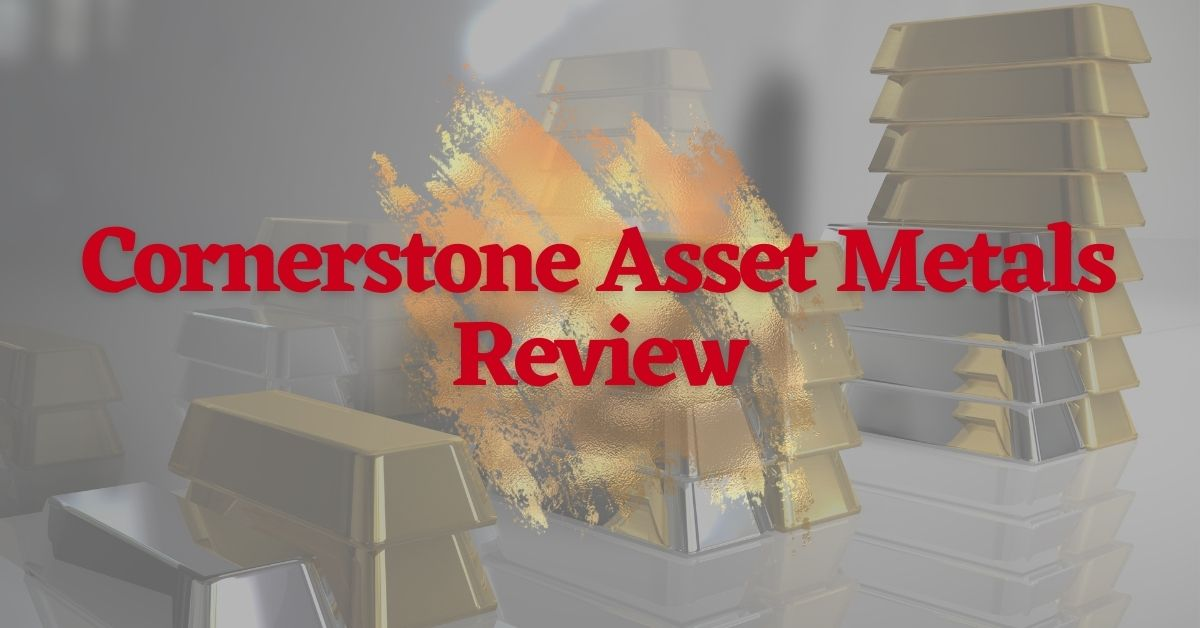 Cornerstone Asset Metals Review