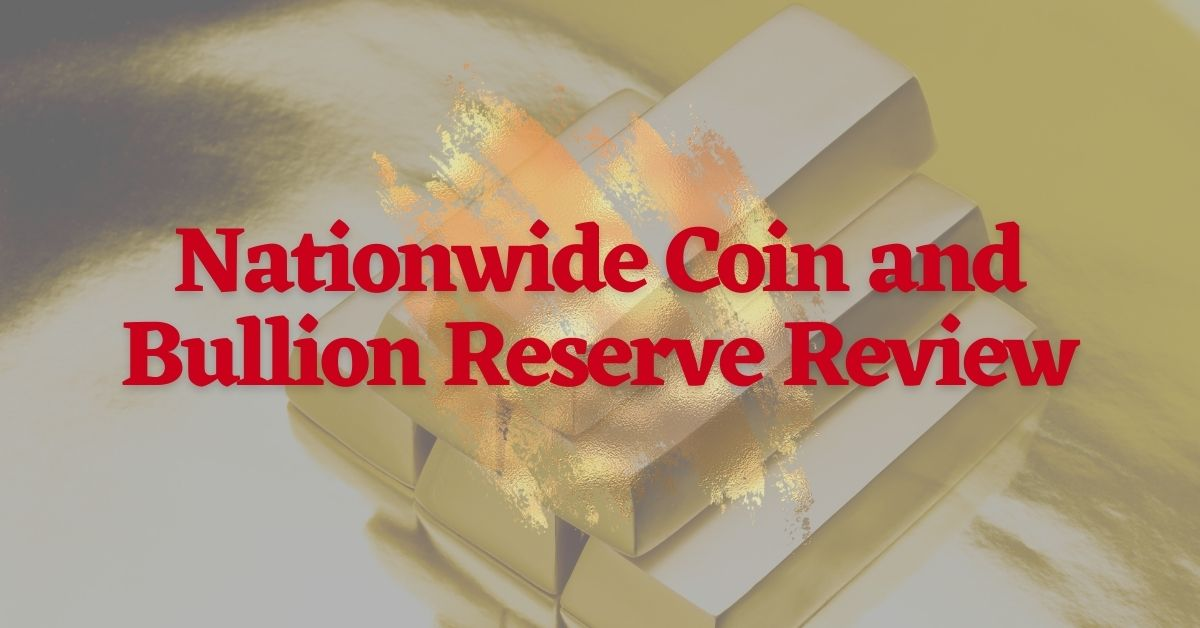 Nationwide Coin and Bullion Reserve Review