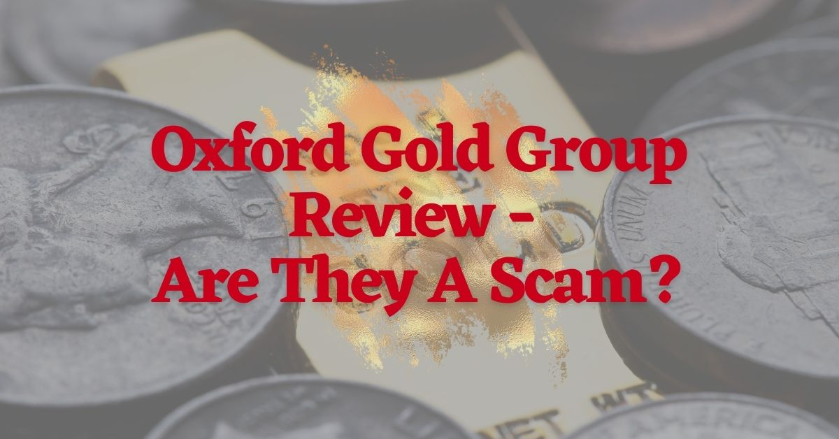 Oxford Gold Group Review - Are They A Scam?