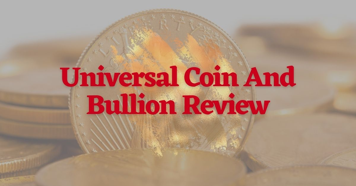 Universal Coin And Bullion Review